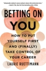 Betting on You: How to Put Yourself First and (Finally) Take Control of Your Career Cover Image