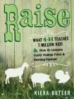 Raise: What 4-H Teaches Seven Million Kids and How Its Lessons Could Change Food and Farming Forever Cover Image