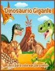 Dinosaurio Gigante: Libro de Colorear de Dinosaurios Grande, Diseños de Dinosaurios para Niños y Niñas, que Incluyen T-Rex, Velociraptor, Cover Image