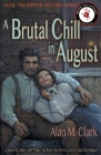 A Brutal Chill in August: A Novel of Polly Nichols, the First Victim of Jack the Ripper (Jack the Ripper Victims) Cover Image