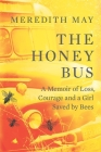 The Honey Bus: A Memoir of Loss, Courage and a Girl Saved by Bees Cover Image
