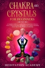 Chakra And Crystals For Beginners: A Complete Guide To Crystals And Healing Stones. Discover How To Heal Your Body And Balance Your Chakras, Including Cover Image