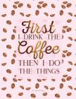 Dot Grid Notebook - First I Drink the Coffee Then I Do the Things: Pink Journal (Diary, Notebook), Quote Cover Cover Image