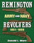 Remington Army and Navy Revolvers 1861-1888 Cover Image