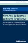 Vom Anti-Judaismus Zum Anti-Israelismus: Der Wandel Der Judenfeindschaft in Theologisch-Kirchlichen Diskursen (Judentum Und Christentum #26) Cover Image