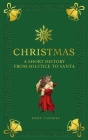 Christmas: A short history from solstice to santa Cover Image