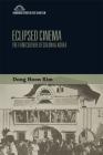 Eclipsed Cinema: The Film Culture of Colonial Korea (Edinburgh Studies in East Asian Film) Cover Image