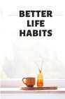 BETTER LIFE HABITS, my life is an open book. There is nothing to hide here! Cover Image