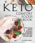 Keto Comfort Foods Cookbook: Delicious Keto - Friendly Comfort Food Recipes for Any Day of The Week Cover Image