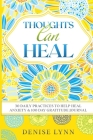 Thoughts Can Heal: 30 Daily Practices to Help Heal Anxiety Cover Image