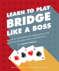Learn to Play Bridge Like a Boss: Master the Fundamentals of Bridge Quickly and Easily with Strategies From a Seas Cover Image