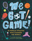 We Got Game!: 35 Female Athletes Who Changed the World Cover Image