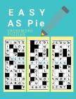 Easy AS Pie Crossword Puzzles: Easy Puzzles and Brain Games for Adults, Have Challenges Specially Designed to Your for Find the Differences and More. Cover Image