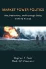 Market Power Politics: War, Institutions, and Strategic Delay in World Politics Cover Image
