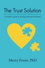 The Trust Solution: A couple's guide to healing intimate betrayal Cover Image