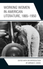 Working Women in American Literature, 1865-1950 Cover Image