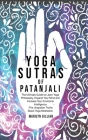 Yoga Sutras of Patanjali: The Ultimate Guide to Learn Yoga Philosophy, Expand Your Mind and Increase Your Emotional Intelligence - The Unspoken Cover Image