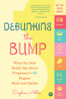Debunking the Bump: What the Data Really Says about Pregnancy's 165 Biggest Risks and Myths Cover Image