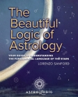 The Beautiful Logic Of Astrology, Your Guide To Understanding The Language Of The Stars Cover Image