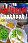 The Coffeepot Cookbook: A Funny, yet Functional and Feasible Traveler's Guide to Preparing Healthy, Happy Meals on the go Using Nothing but a Cover Image