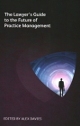 The Lawyer's Guide to the Future of Practice Management Cover Image