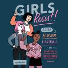 Girls Resist! Lib/E: A Guide to Activism, Leadership, and Starting a Revolution Cover Image