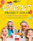 Cricut Project Ideas - 4 Kids, Mummy & Family Cover Image