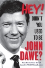 Hey! Didn't you used to be John Dawe?: True Stories From One of Canada's NICEST Broadcasters Cover Image