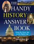 The Handy History Answer Book: From the Stone Age to the Digital Age (Handy Answer Books) Cover Image