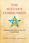 The Sultan's Communists: Moroccan Jews and the Politics of Belonging (Stanford Studies in Jewish History and Culture) Cover Image