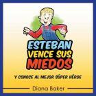 Esteban Vence sus Miedos: Y Conoce al Mejor Súper Héroe Cover Image
