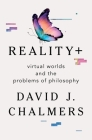 Reality+: Virtual Worlds and the Problems of Philosophy Cover Image