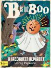B Is for Boo: A Halloween Alphabet: A Halloween Alphabet Cover Image