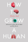 How to Grow a Human: Adventures in How We Are Made and Who We Are Cover Image