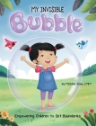 MY INVISIBLE Bubble: Empowering Children to Set Boundaries Cover Image