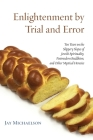 Enlightenment by Trial and Error: Ten Years on the Slippery Slopes of Jewish Spirituality, Postmodern Buddhism, and Other Mystical Heresies Cover Image