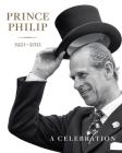 Prince Philip 1921-2021: A Celebration Cover Image