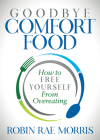 Goodbye Comfort Food: How to Free Yourself from Overeating Cover Image