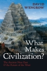 What Makes Civilization?: The Ancient Near East and the Future of the West Cover Image