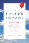 The Cancer Companion: How to Navigate Your Way from Diagnosis to Treatment and Beyond Cover Image