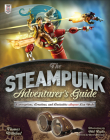 The Steampunk Adventurer's Guide: Contraptions, Creations, and Curiosities Anyone Can Make Cover Image