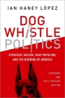Dog Whistle Politics: Strategic Racism, Fake Populism, and the Dividing of America Cover Image