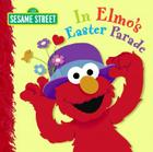 In Elmo's Easter Parade (Sesame Street) Cover Image