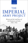 The Imperial Army Project: Britain and the Land Forces of the Dominions and India, 1902-1945 Cover Image