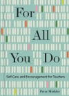 For All You Do: Self-Care and Encouragement for Teachers Cover Image