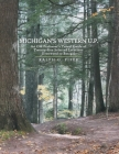 Michigan's Western U.P.: An Old Professor's Travel Guide of Twenty-Five Selected Locations (Ironwood to Baraga) Cover Image
