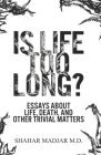 Is Life Too Long?: Essays About Life, Death, and Other Trivial Matters Cover Image