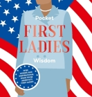 Pocket First Ladies Wisdom: Wise Words and inspirational ideas from America's First Ladies Cover Image