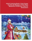 Adult Coloring Book: Giant Super Jumbo 30 Designs of The Most Beautiful Christmas Trees for Relaxation Cover Image