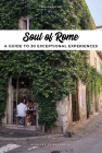 Soul of Rome: A Guide to 30 Exceptional Experiences Cover Image